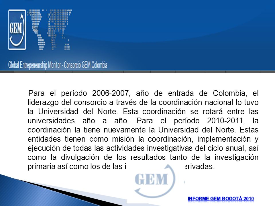 Para el período 2006-2007, año de entrada de Colombia, el liderazgo del consorcio a través de la coordinación nacional lo tuvo la Universidad del Norte.