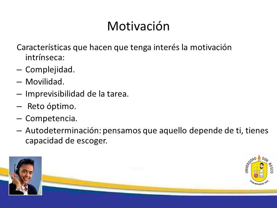 Motivación Características que hacen que tenga interés la motivación intrínseca: – Complejidad. – Movilidad. – Imprevisibilidad de la tarea. – Reto óp