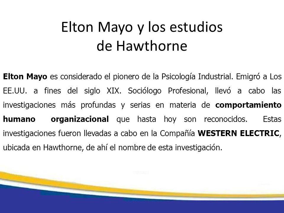 Elton Mayo es considerado el pionero de la Psicología Industrial. Emigró a Los EE.UU. a fines del siglo XIX. Sociólogo Profesional, llevó a cabo las i