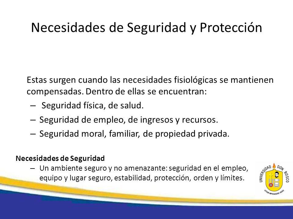 Necesidades de Seguridad y Protección Estas surgen cuando las necesidades fisiológicas se mantienen compensadas. Dentro de ellas se encuentran: – Segu