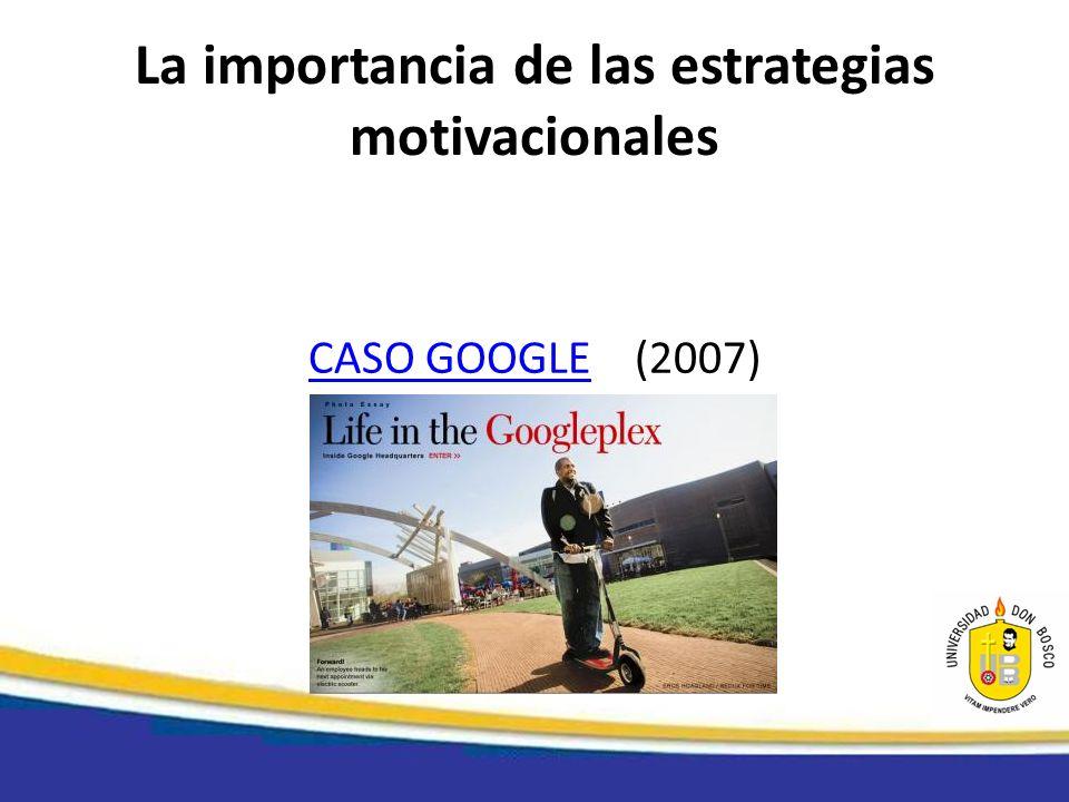La importancia de las estrategias motivacionales CASO GOOGLECASO GOOGLE (2007)