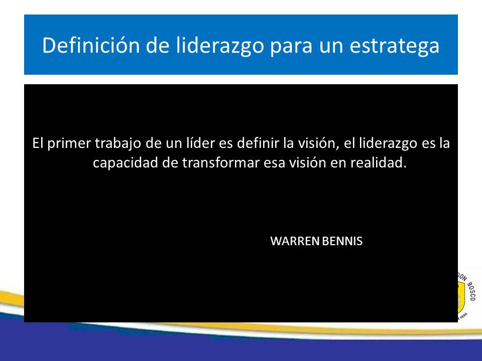 El primer trabajo de un líder es definir la visión, el liderazgo es la capacidad de transformar esa visión en realidad. WARREN BENNIS Definición de li