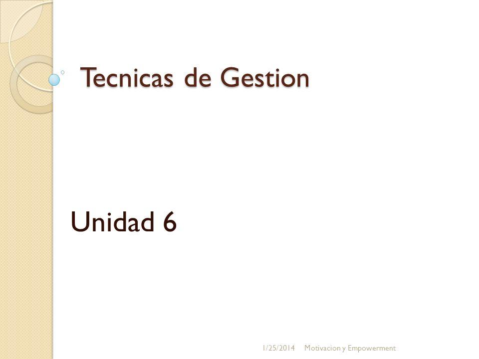 Tecnicas de Gestion Unidad 6 1/25/2014Motivacion y Empowerment