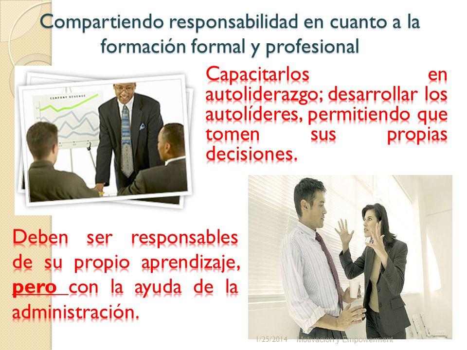 Compartiendo responsabilidad en cuanto a la formación formal y profesional Motivacion y Empowerment 1/25/2014