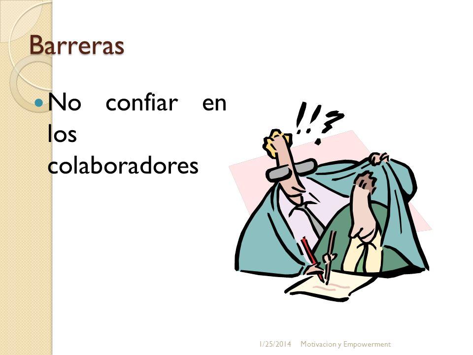 Barreras No confiar en los colaboradores 1/25/2014Motivacion y Empowerment