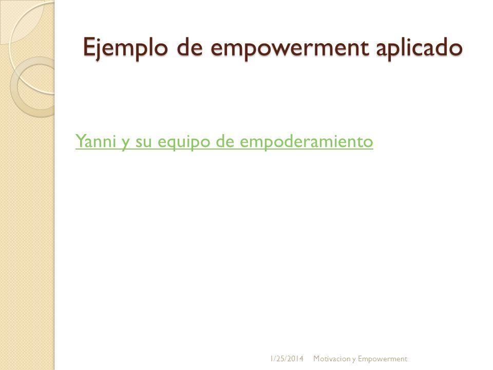 Ejemplo de empowerment aplicado Yanni y su equipo de empoderamiento 1/25/2014Motivacion y Empowerment