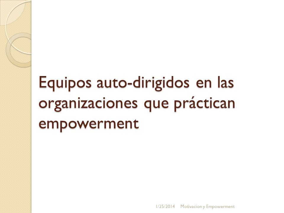 Equipos auto-dirigidos en las organizaciones que práctican empowerment 1/25/2014Motivacion y Empowerment