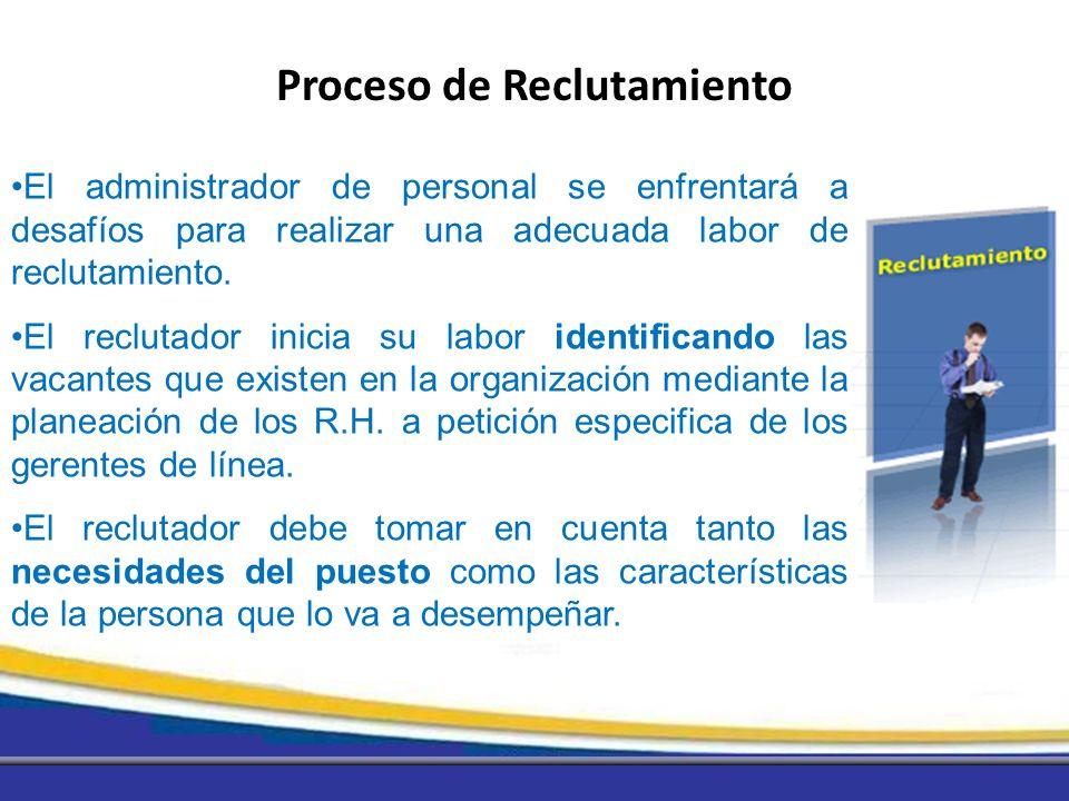 El administrador de personal se enfrentará a desafíos para realizar una adecuada labor de reclutamiento. El reclutador inicia su labor identificando l
