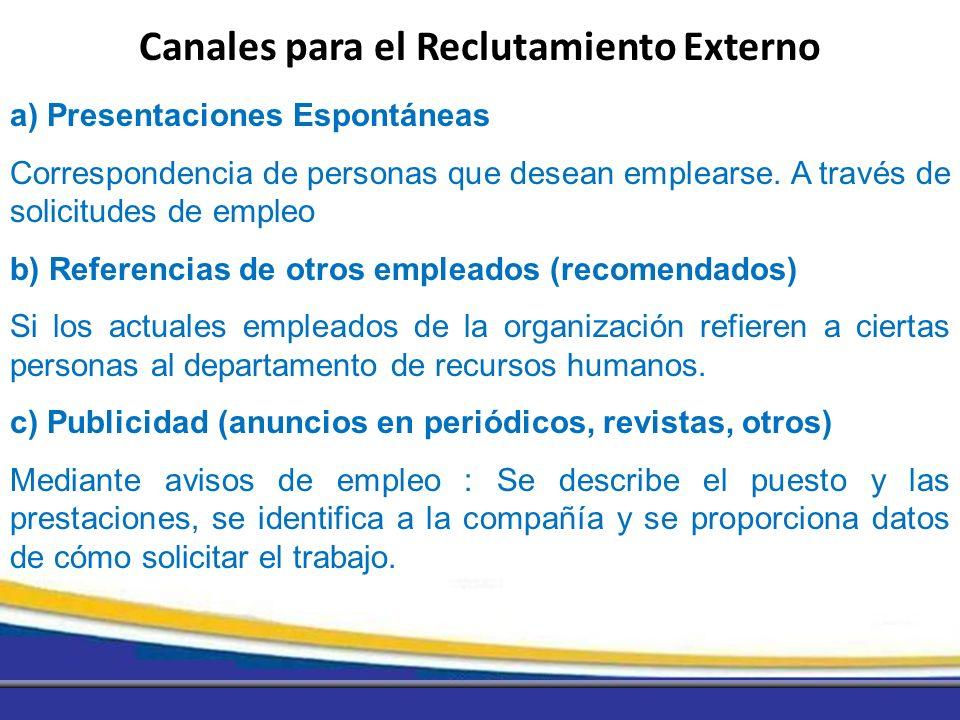 a) Presentaciones Espontáneas Correspondencia de personas que desean emplearse. A través de solicitudes de empleo b) Referencias de otros empleados (r