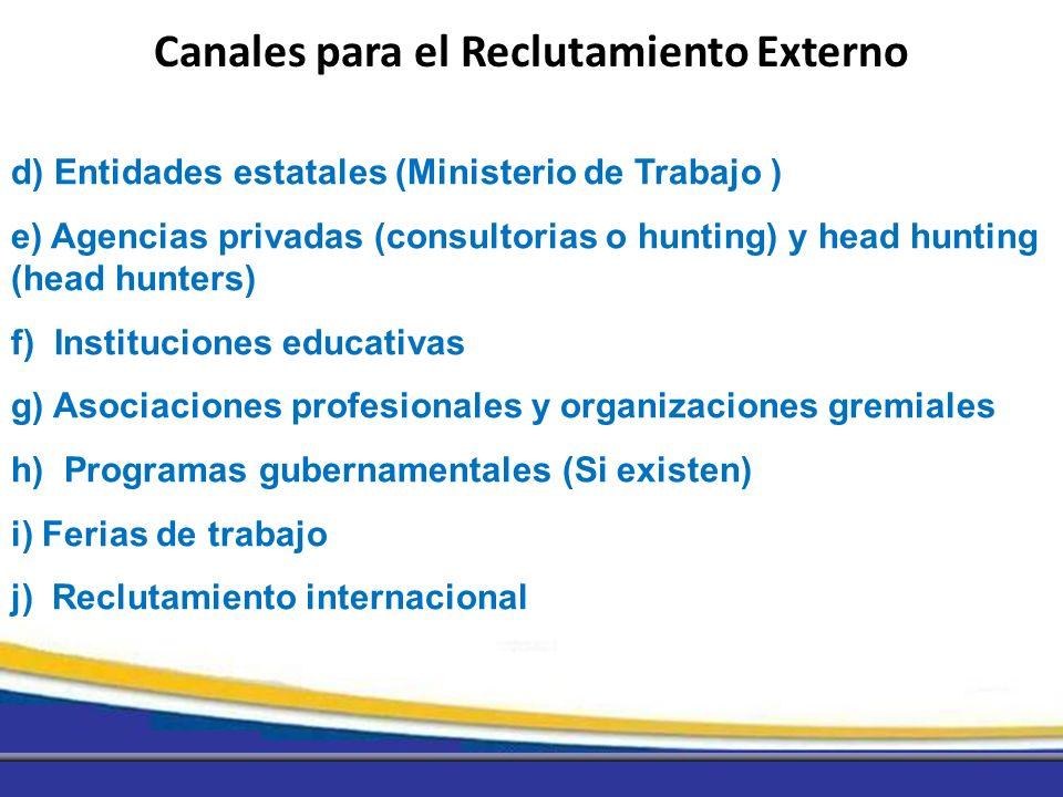 d) Entidades estatales (Ministerio de Trabajo ) e) Agencias privadas (consultorias o hunting) y head hunting (head hunters) f) Instituciones educativa
