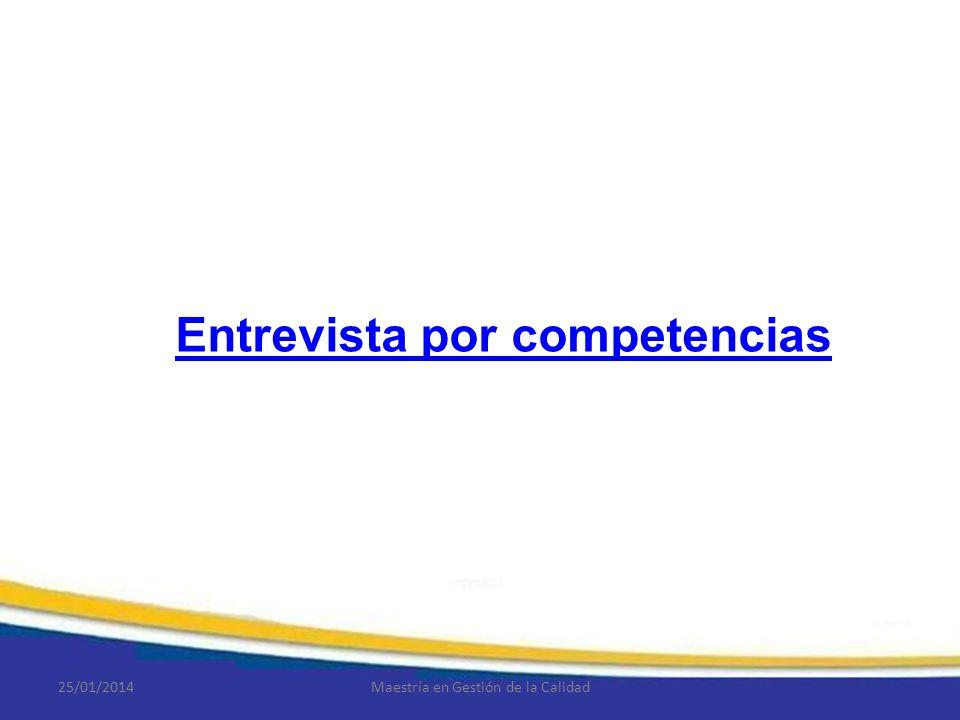 25/01/2014Maestría en Gestión de la Calidad Entrevista por competencias