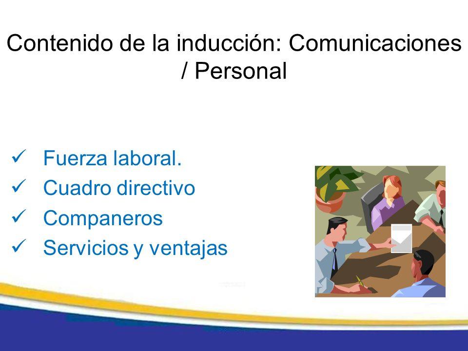 Fuerza laboral. Cuadro directivo Companeros Servicios y ventajas Contenido de la inducción: Comunicaciones / Personal