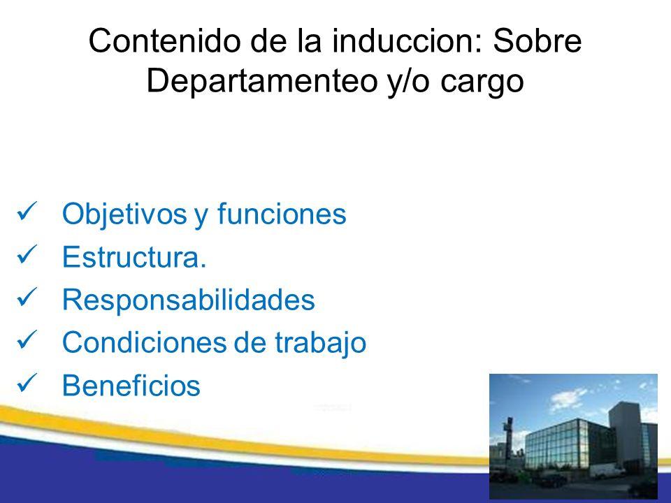 Objetivos y funciones Estructura. Responsabilidades Condiciones de trabajo Beneficios Contenido de la induccion: Sobre Departamenteo y/o cargo