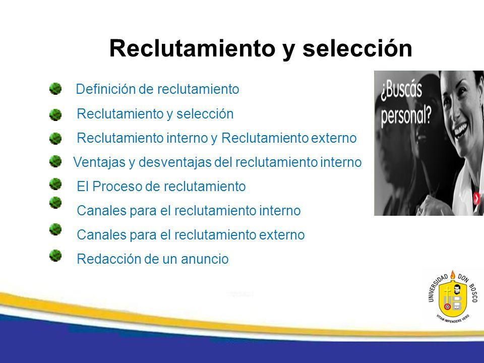 Definición de reclutamiento Reclutamiento y selección Reclutamiento interno y Reclutamiento externo Ventajas y desventajas del reclutamiento interno E