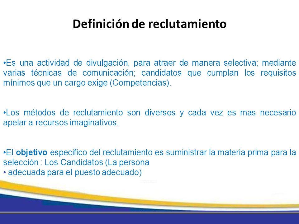 Es una actividad de divulgación, para atraer de manera selectiva; mediante varias técnicas de comunicación; candidatos que cumplan los requisitos míni