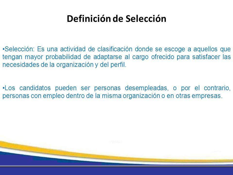Selección: Es una actividad de clasificación donde se escoge a aquellos que tengan mayor probabilidad de adaptarse al cargo ofrecido para satisfacer l