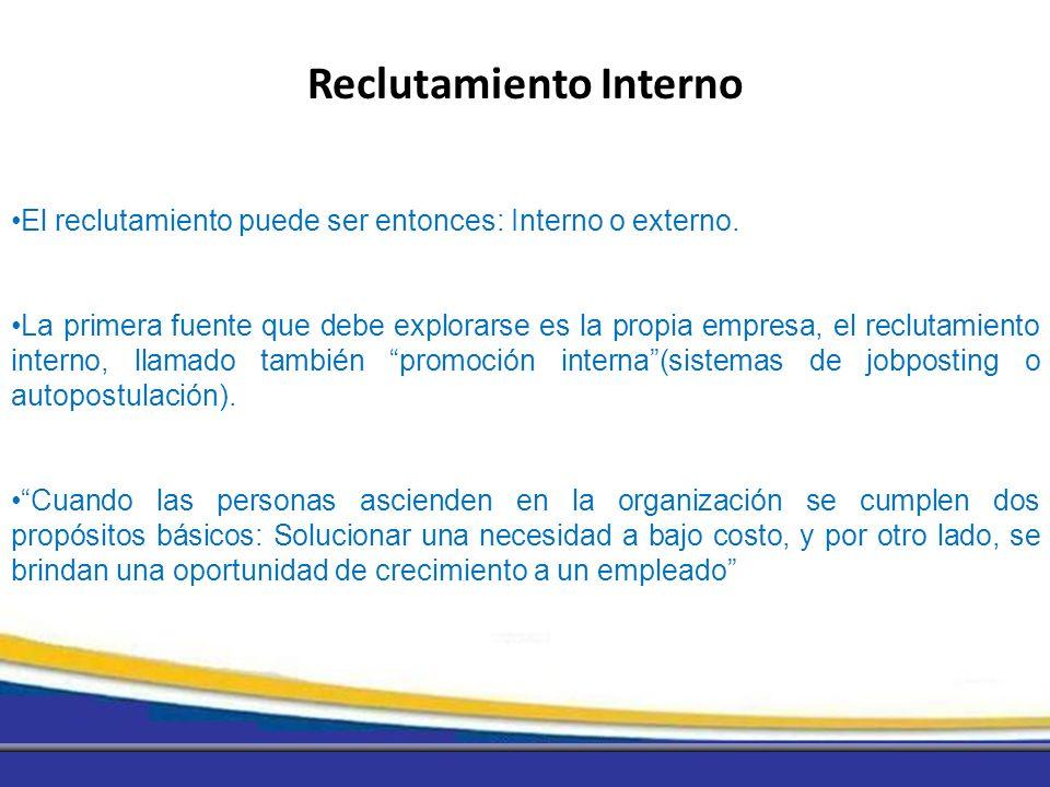 El reclutamiento puede ser entonces: Interno o externo. La primera fuente que debe explorarse es la propia empresa, el reclutamiento interno, llamado