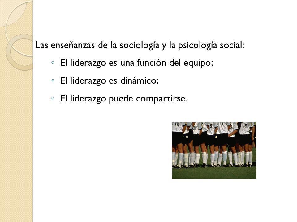 Las enseñanzas de la sociología y la psicología social: El liderazgo es una función del equipo; El liderazgo es dinámico; El liderazgo puede compartir