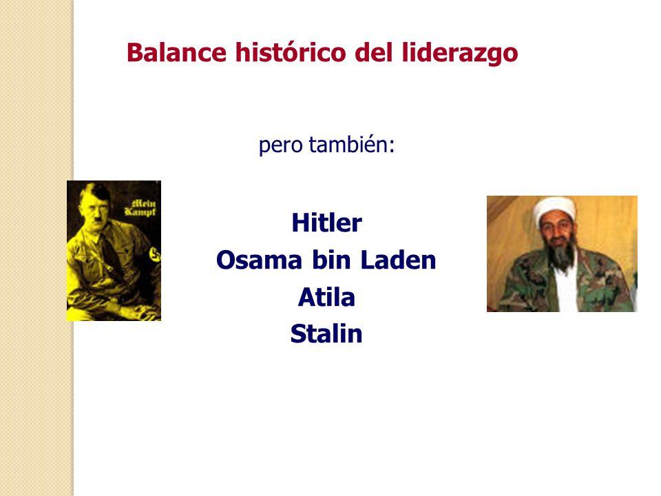 pero también: Hitler Osama bin Laden Atila Stalin Balance histórico del liderazgo