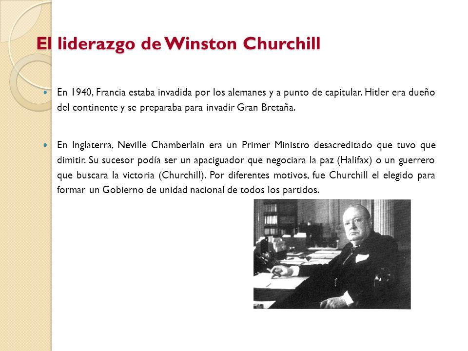 El liderazgo de Winston Churchill En 1940, Francia estaba invadida por los alemanes y a punto de capitular. Hitler era dueño del continente y se prepa