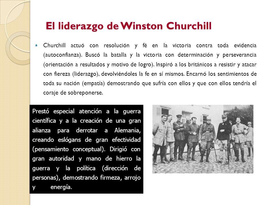 Churchill actuó con resolución y fé en la victoria contra toda evidencia (autoconfianza). Buscó la batalla y la victoria con determinación y persevera