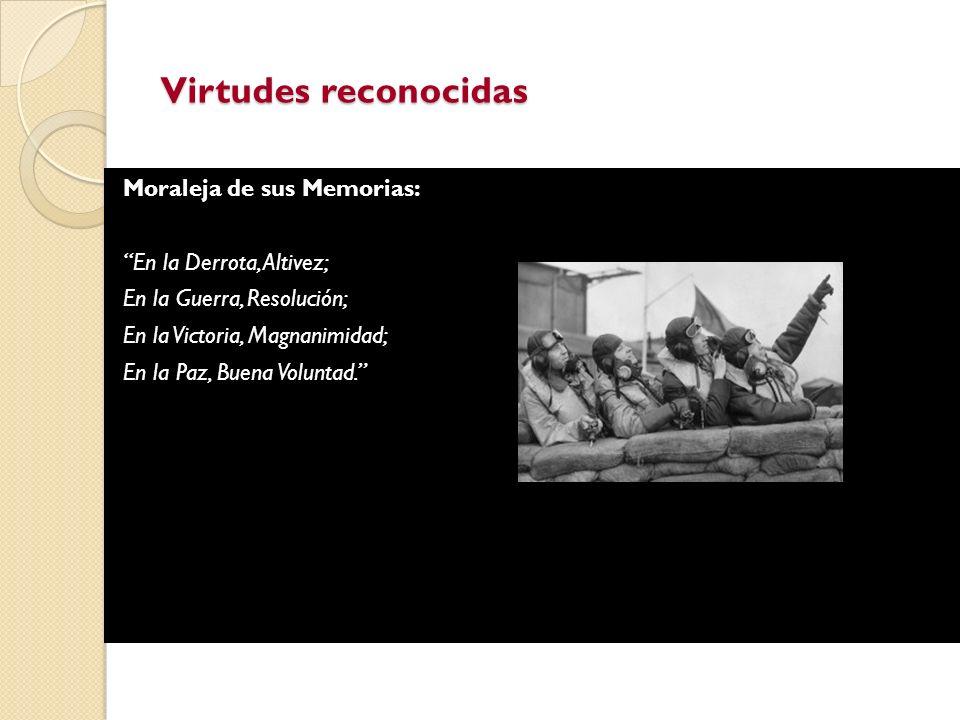 Moraleja de sus Memorias: En la Derrota, Altivez; En la Guerra, Resolución; En la Victoria, Magnanimidad; En la Paz, Buena Voluntad. Virtudes reconoci