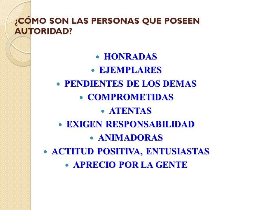 ¿CÓMO SON LAS PERSONAS QUE POSEEN AUTORIDAD? HONRADAS HONRADAS EJEMPLARES EJEMPLARES PENDIENTES DE LOS DEMAS PENDIENTES DE LOS DEMAS COMPROMETIDAS COM