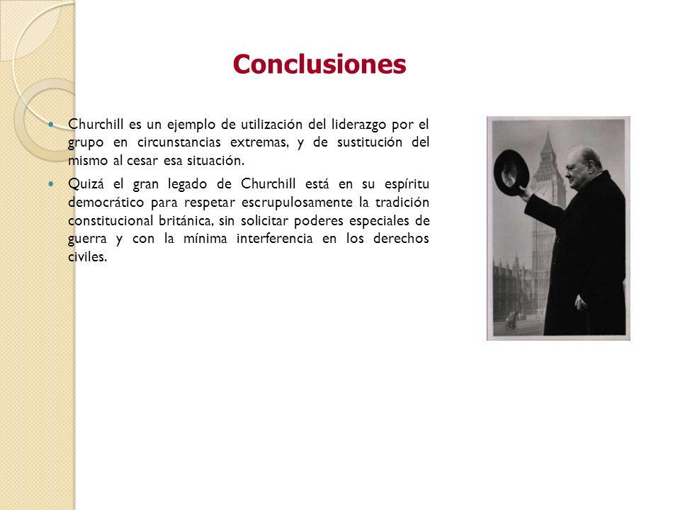 Churchill es un ejemplo de utilización del liderazgo por el grupo en circunstancias extremas, y de sustitución del mismo al cesar esa situación. Quizá