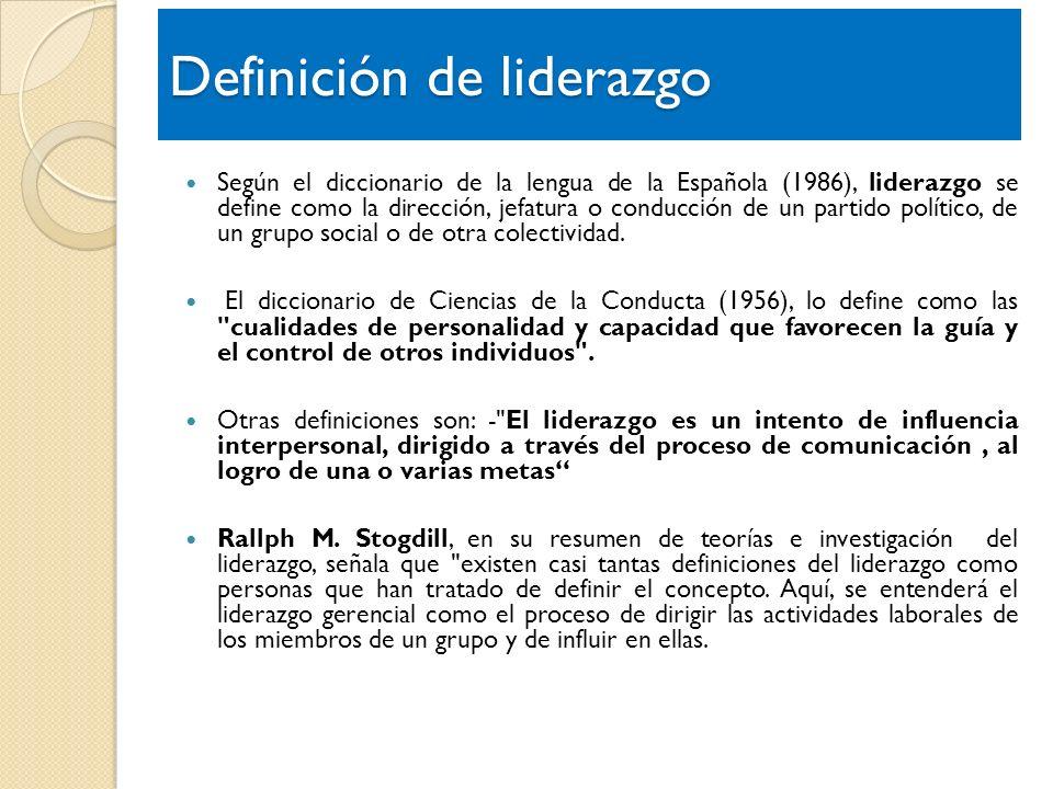 Definición de liderazgo Según el diccionario de la lengua de la Española (1986), liderazgo se define como la dirección, jefatura o conducción de un pa