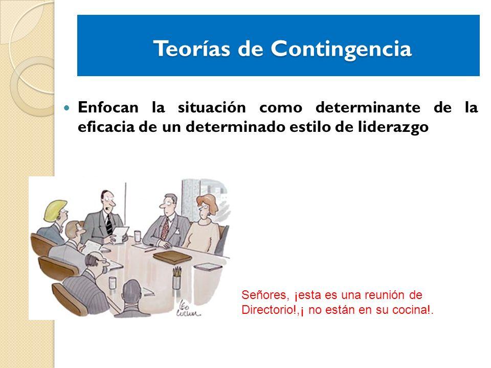 Teorías de Contingencia Teorías de Contingencia Enfocan la situación como determinante de la eficacia de un determinado estilo de liderazgo Señores, ¡