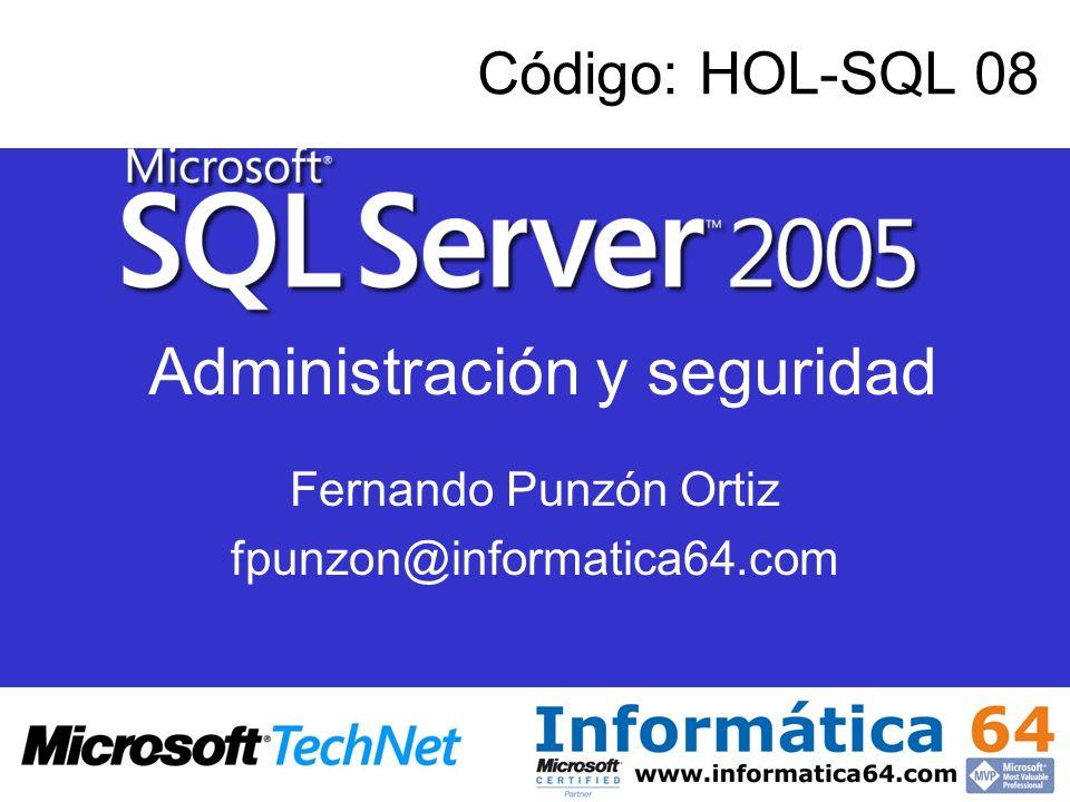 Fernando Punzón Ortiz fpunzon@informatica64.com Código: HOL-SQL 08 Administración y seguridad