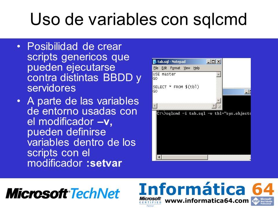 Uso de variables con sqlcmd Posibilidad de crear scripts genericos que pueden ejecutarse contra distintas BBDD y servidores A parte de las variables d
