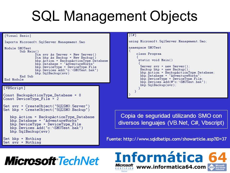 SQL Management Objects Fuente: http://www.sqldbatips.com/showarticle.asp?ID=37 Copia de seguridad utilizando SMO con diversos lenguajes (VB.Net, C#, V