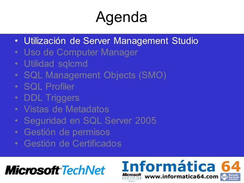 Agenda Utilización de Server Management Studio Uso de Computer Manager Utilidad sqlcmd SQL Management Objects (SMO) SQL Profiler DDL Triggers Vistas d