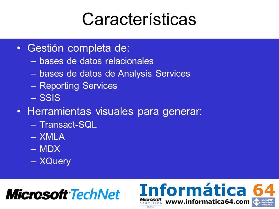 Características Gestión completa de: –bases de datos relacionales –bases de datos de Analysis Services –Reporting Services –SSIS Herramientas visuales