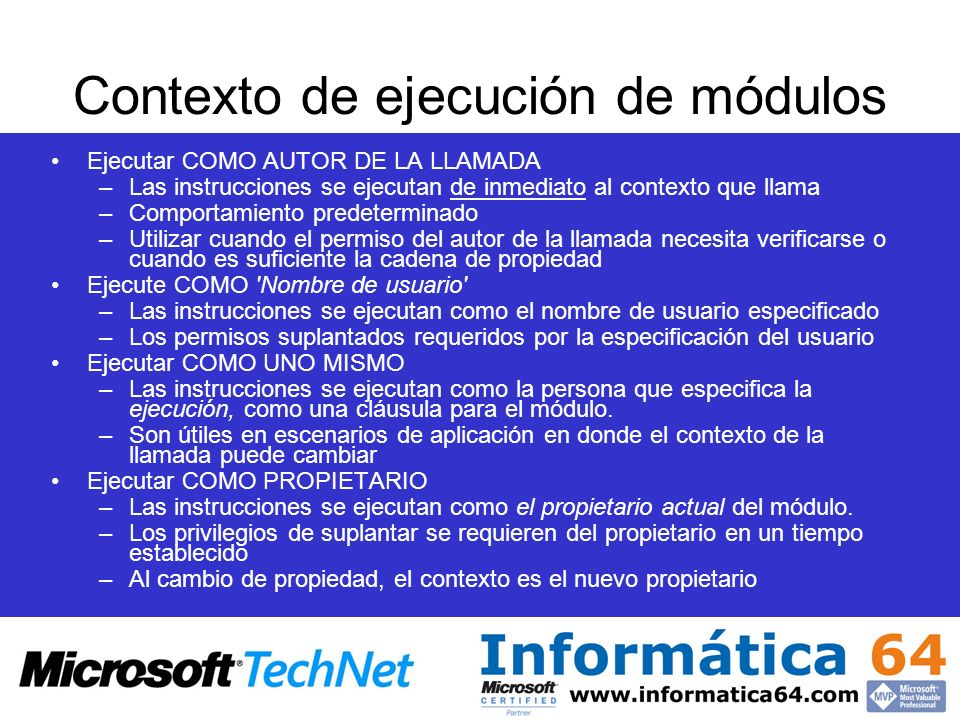 Contexto de ejecución de módulos Ejecutar COMO AUTOR DE LA LLAMADA –Las instrucciones se ejecutan de inmediato al contexto que llama –Comportamiento p