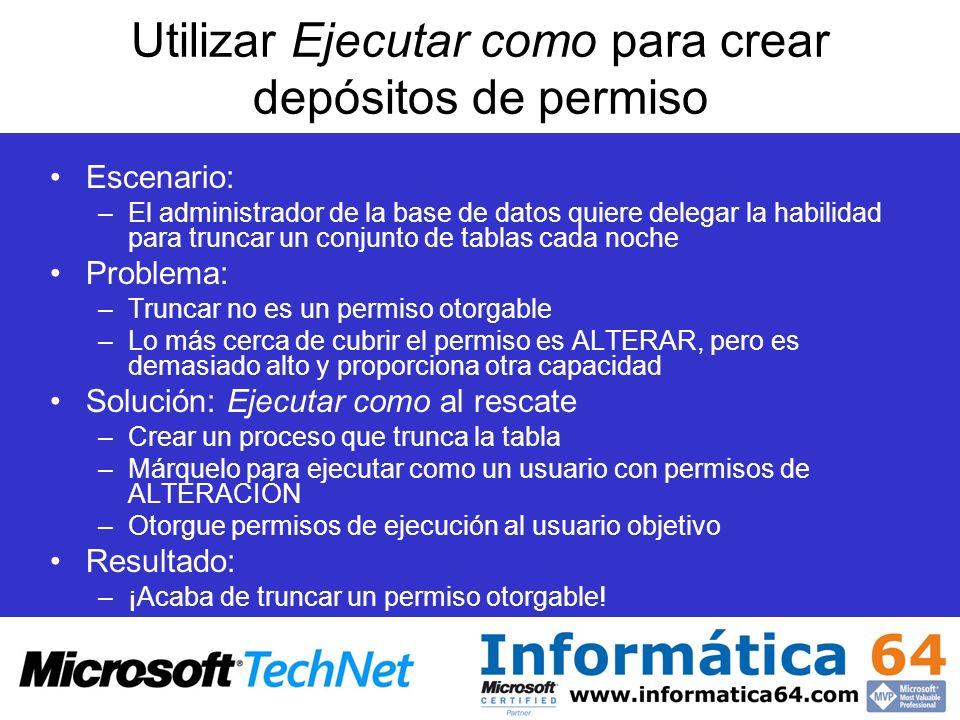 Utilizar Ejecutar como para crear depósitos de permiso Escenario: –El administrador de la base de datos quiere delegar la habilidad para truncar un co