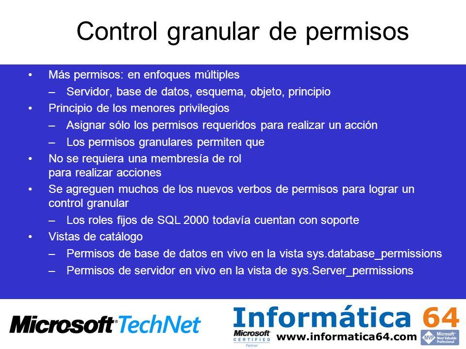 Control granular de permisos Más permisos: en enfoques múltiples –Servidor, base de datos, esquema, objeto, principio Principio de los menores privile