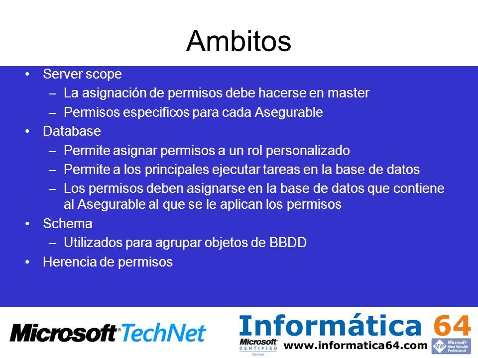 Ambitos Server scope –La asignación de permisos debe hacerse en master –Permisos especificos para cada Asegurable Database –Permite asignar permisos a