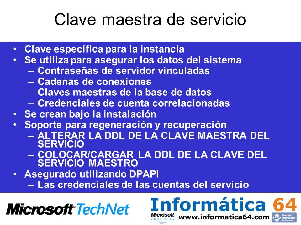 Clave maestra de servicio Clave específica para la instancia Se utiliza para asegurar los datos del sistema –Contraseñas de servidor vinculadas –Caden