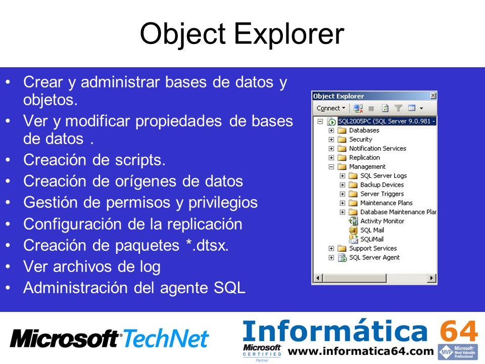 Object Explorer Crear y administrar bases de datos y objetos. Ver y modificar propiedades de bases de datos. Creación de scripts. Creación de orígenes