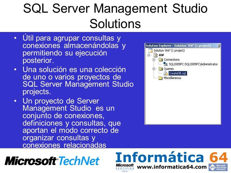 SQL Server Management Studio Solutions Útil para agrupar consultas y conexiones almacenándolas y permitiendo su ejecución posterior. Una solución es u