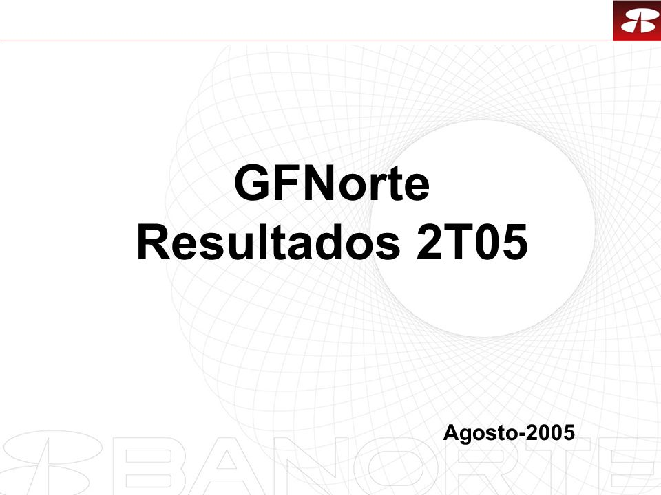 1 GFNorte Resultados 2T05 Agosto-2005