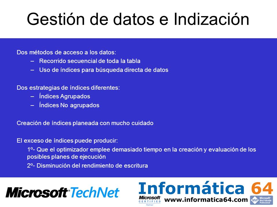 Gestión de datos e Indización Dos métodos de acceso a los datos: –Recorrido secuencial de toda la tabla –Uso de índices para búsqueda directa de datos