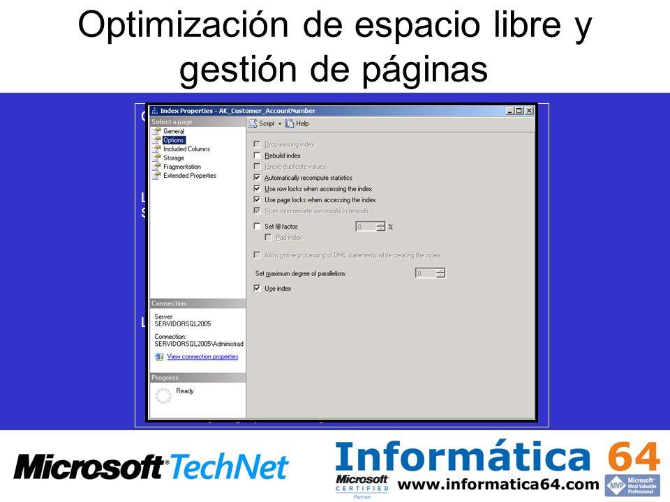 Optimización de espacio libre y gestión de páginas Configuración manual mediante ejecución de código CREATE TABLE(….) [WITH FILLFACTOR = valor] [ON gr