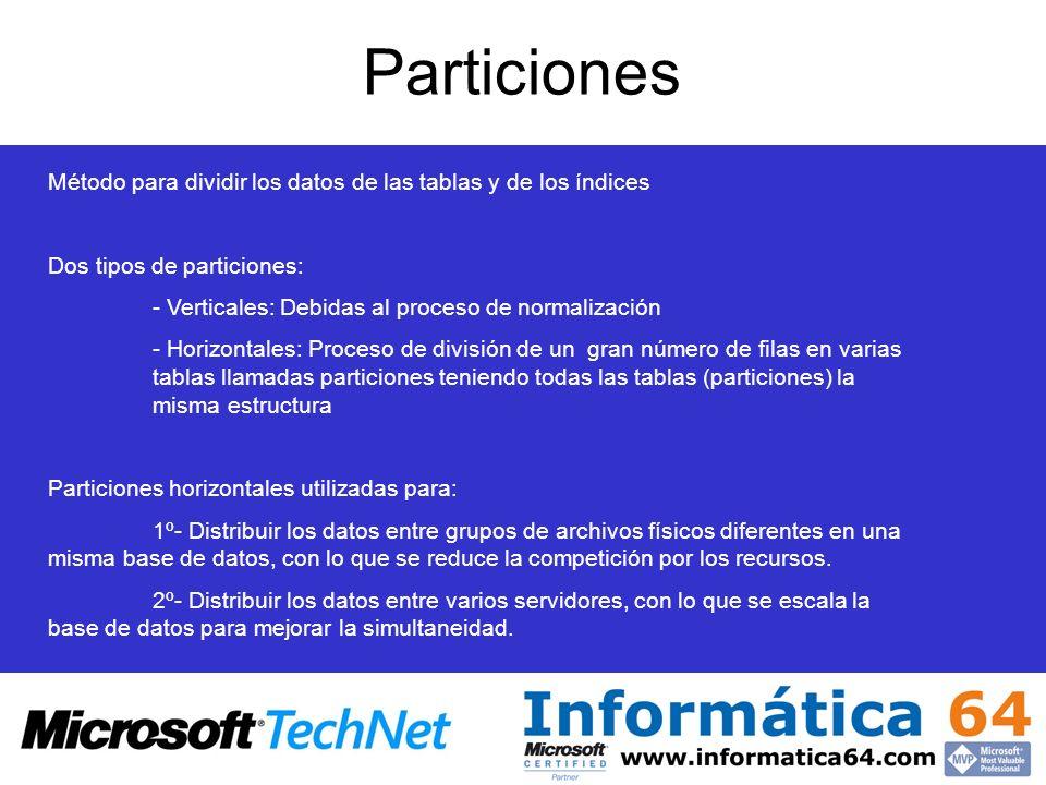 Particiones Método para dividir los datos de las tablas y de los índices Dos tipos de particiones: - Verticales: Debidas al proceso de normalización -