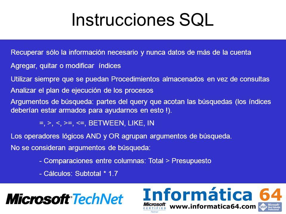 Instrucciones SQL Recuperar sólo la información necesario y nunca datos de más de la cuenta Agregar, quitar o modificar índices Utilizar siempre que s
