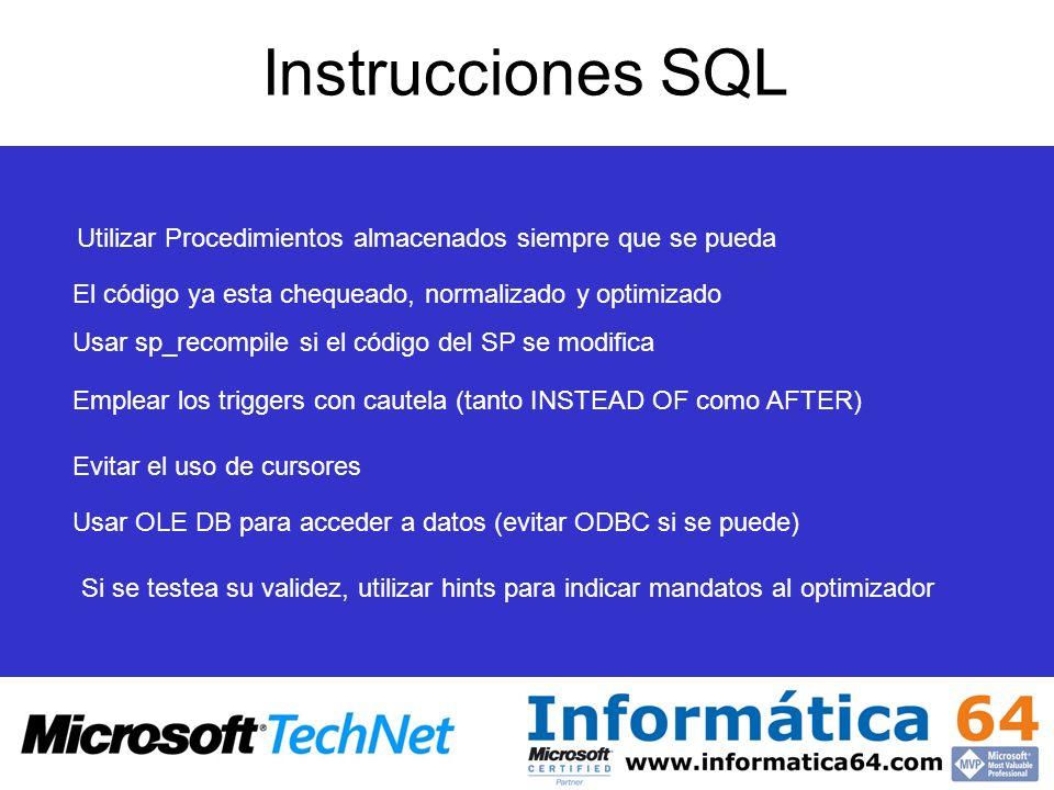 Instrucciones SQL Emplear los triggers con cautela (tanto INSTEAD OF como AFTER) Evitar el uso de cursores Usar OLE DB para acceder a datos (evitar OD