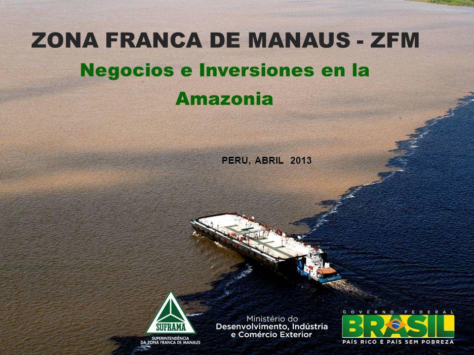 SUPERINTENDENCIA DE LA ZONA FRANCA DE MANAUS - SUFRAMA Órgano de la Administración Pública Federal, vinculado al Ministerio de Desarrollo, Industria y Comercio Exterior (MDIC).