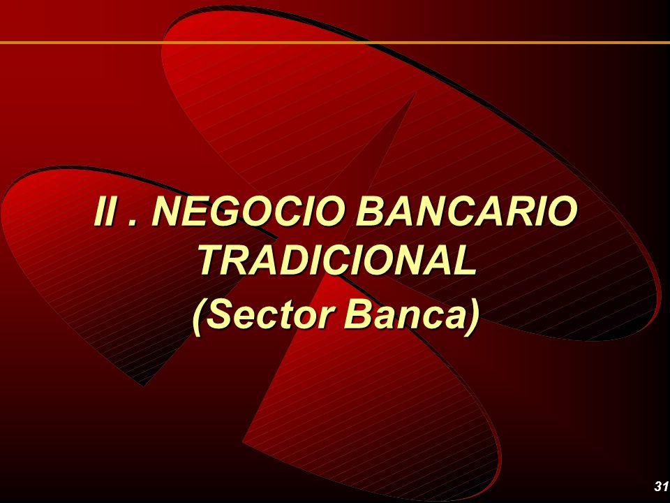 31 II. NEGOCIO BANCARIO TRADICIONAL (Sector Banca)